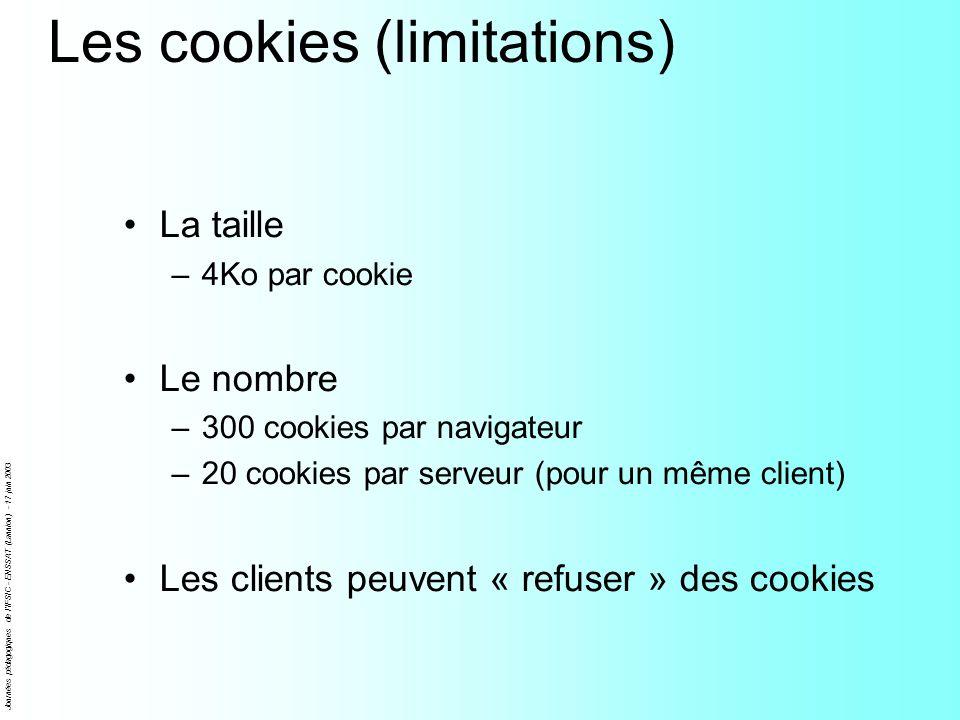 Journées pédagogiques de l'IFSIC - ENSSAT (Lannion) - 17 juin 2003 Les cookies (limitations) La taille –4Ko par cookie Le nombre –300 cookies par navi