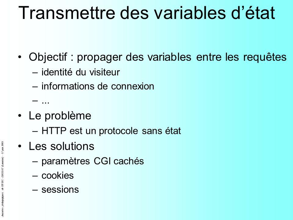 Journées pédagogiques de l'IFSIC - ENSSAT (Lannion) - 17 juin 2003 Transmettre des variables détat Objectif : propager des variables entre les requête