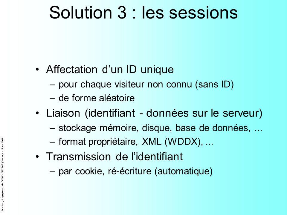 Journées pédagogiques de l'IFSIC - ENSSAT (Lannion) - 17 juin 2003 Solution 3 : les sessions Affectation dun ID unique –pour chaque visiteur non connu