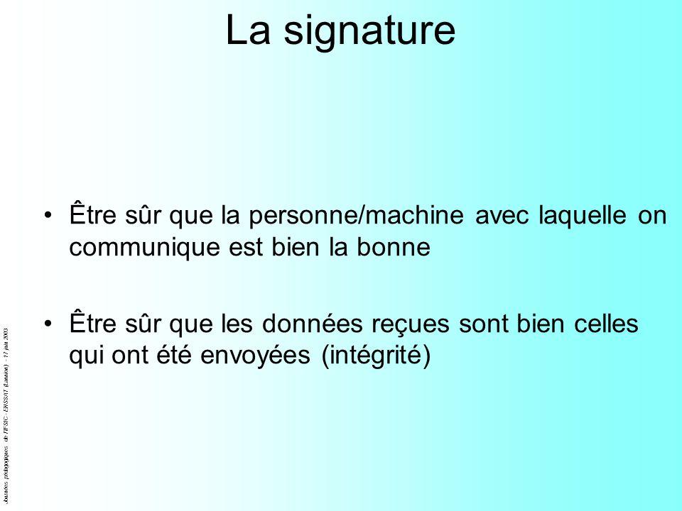 Journées pédagogiques de l'IFSIC - ENSSAT (Lannion) - 17 juin 2003 La signature Être sûr que la personne/machine avec laquelle on communique est bien