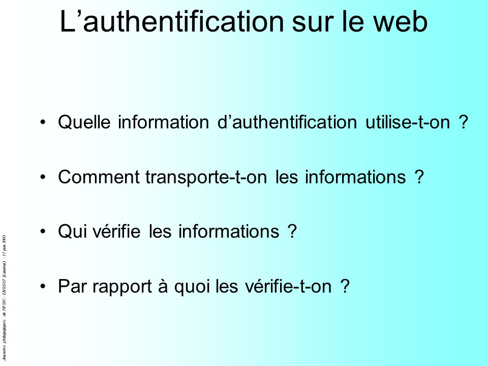 Journées pédagogiques de l'IFSIC - ENSSAT (Lannion) - 17 juin 2003 Lauthentification sur le web Quelle information dauthentification utilise-t-on ? Co