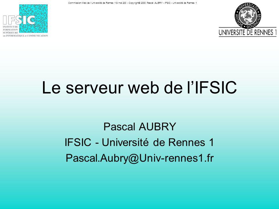 Commission Web de l Université de Rennes 1 9 mai 200 - Copyright© 2000 Pascal AUBRY - IFSIC - Université de Rennes 1 10 Références http://www.ifsic.univ-rennes1.fr http://www.apache.org http://www.htdig.org http://www.engelschall.com/sw/wml/ http://www.mincom.com/mtr/sdf/ http://www.php.net