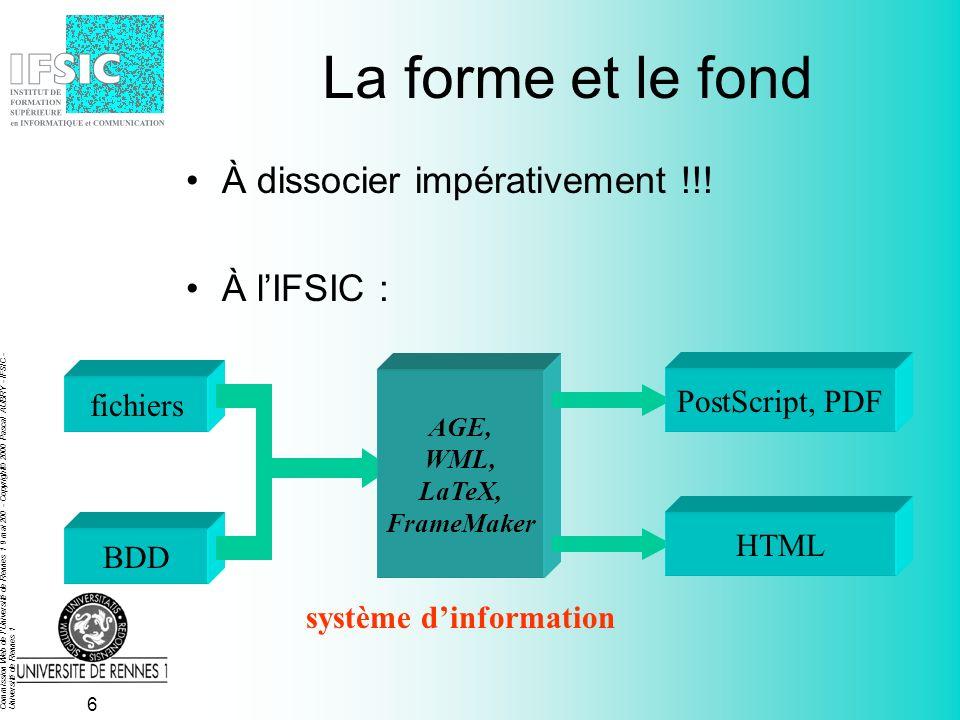 Commission Web de l Université de Rennes 1 9 mai 200 - Copyright© 2000 Pascal AUBRY - IFSIC - Université de Rennes 1 6 La forme et le fond À dissocier impérativement !!.