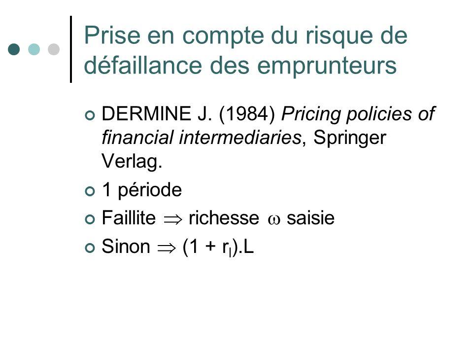 Prise en compte du risque de défaillance des emprunteurs DERMINE J. (1984) Pricing policies of financial intermediaries, Springer Verlag. 1 période Fa