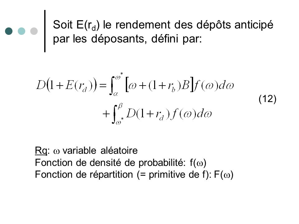 Soit E(r d ) le rendement des dépôts anticipé par les déposants, défini par: (12) Rq: variable aléatoire Fonction de densité de probabilité: f( ) Fonc