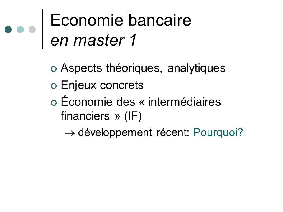 Economie bancaire en master 1 Aspects théoriques, analytiques Enjeux concrets Économie des « intermédiaires financiers » (IF) développement récent: Po