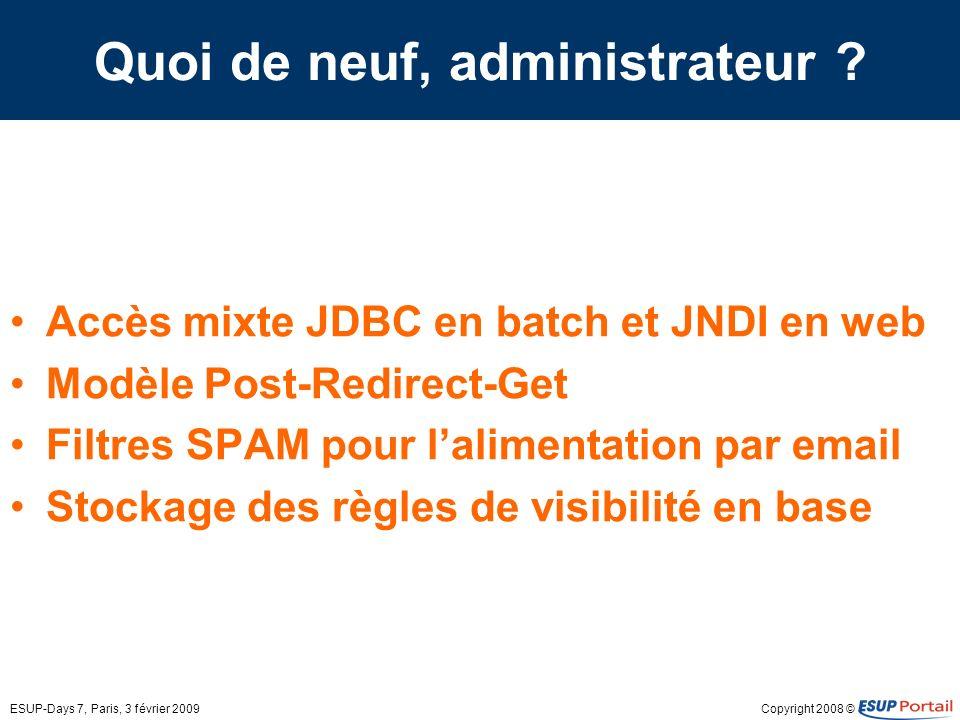 Copyright 2008 ©ESUP-Days 7, Paris, 3 février 2009 Quoi de neuf, administrateur .