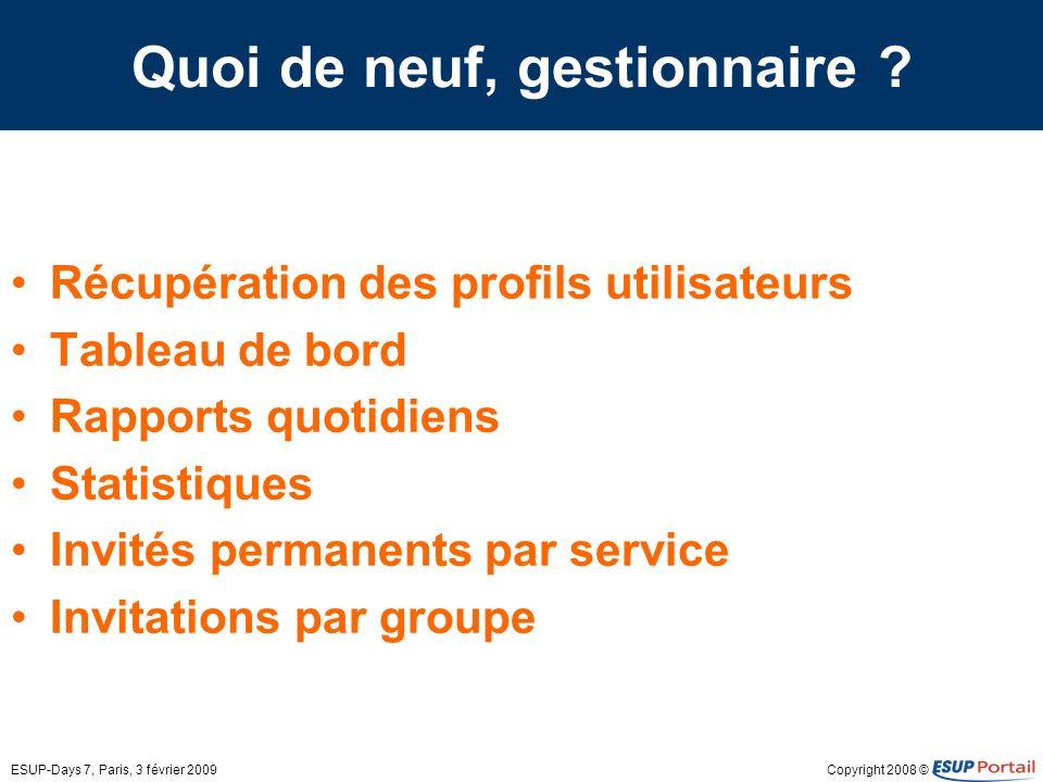 Copyright 2008 ©ESUP-Days 7, Paris, 3 février 2009 Quoi de neuf, gestionnaire .