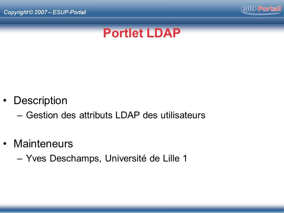 Copyright © 2007 – ESUP-Portail Portlet LDAP Description –Gestion des attributs LDAP des utilisateurs Mainteneurs –Yves Deschamps, Université de Lille 1