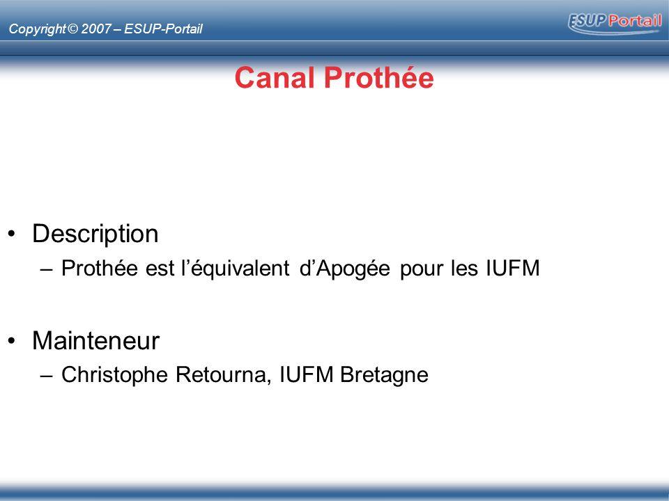 Copyright © 2007 – ESUP-Portail Canal Prothée Description –Prothée est léquivalent dApogée pour les IUFM Mainteneur –Christophe Retourna, IUFM Bretagne