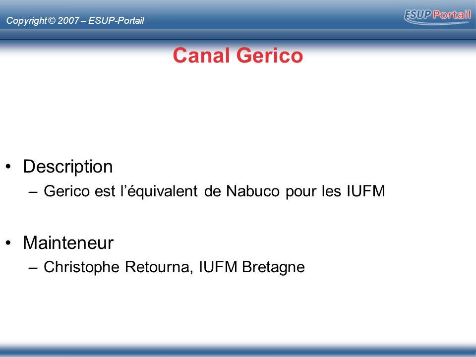 Copyright © 2007 – ESUP-Portail Canal Gerico Description –Gerico est léquivalent de Nabuco pour les IUFM Mainteneur –Christophe Retourna, IUFM Bretagne