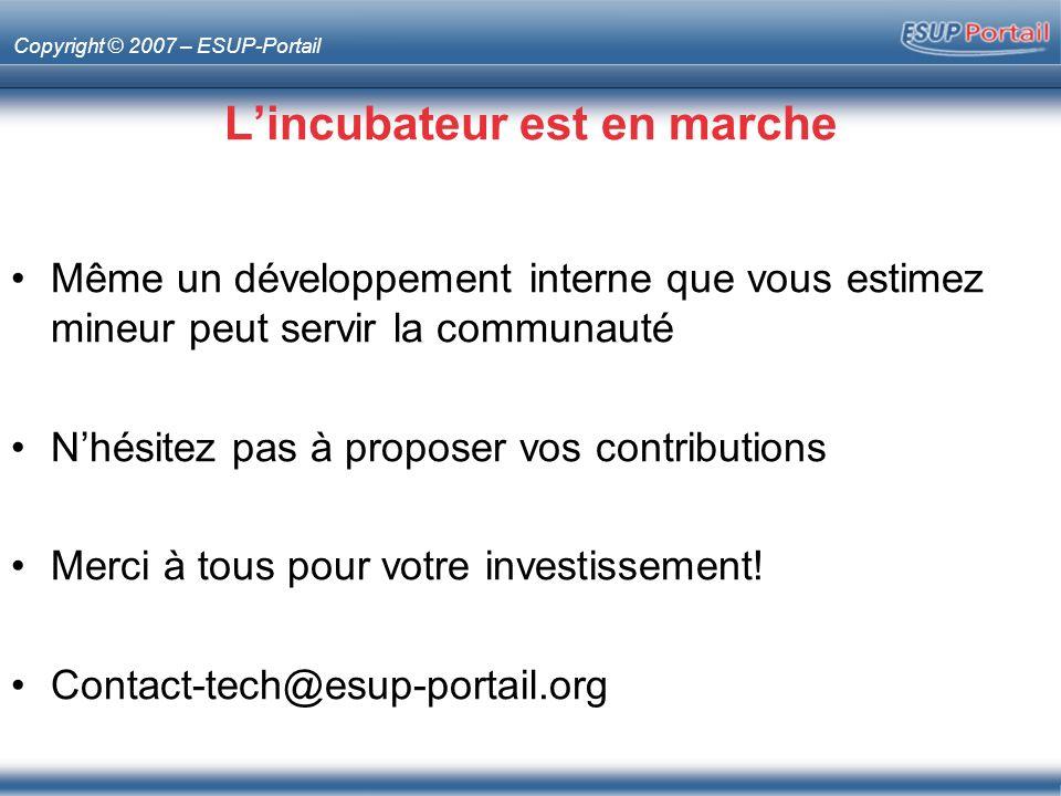 Copyright © 2007 – ESUP-Portail Lincubateur est en marche Même un développement interne que vous estimez mineur peut servir la communauté Nhésitez pas à proposer vos contributions Merci à tous pour votre investissement.