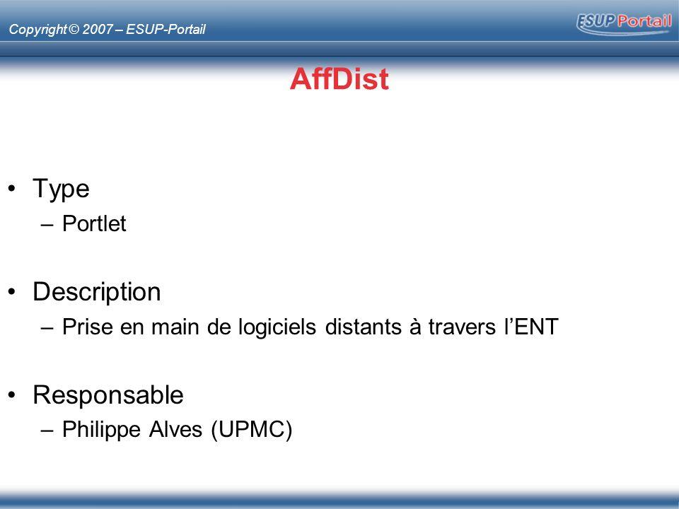 Copyright © 2007 – ESUP-Portail AffDist Type –Portlet Description –Prise en main de logiciels distants à travers lENT Responsable –Philippe Alves (UPM