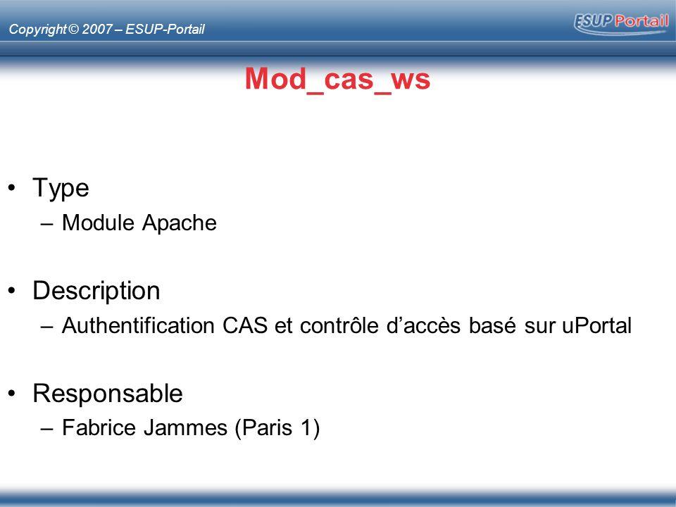 Copyright © 2007 – ESUP-Portail Mod_cas_ws Type –Module Apache Description –Authentification CAS et contrôle daccès basé sur uPortal Responsable –Fabr