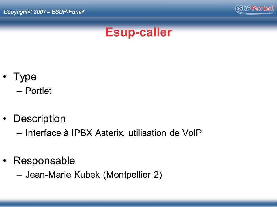 Copyright © 2007 – ESUP-Portail Esup-caller Type –Portlet Description –Interface à IPBX Asterix, utilisation de VoIP Responsable –Jean-Marie Kubek (Mo