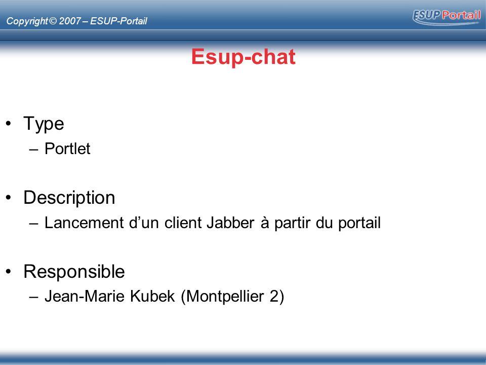 Copyright © 2007 – ESUP-Portail Esup-chat Type –Portlet Description –Lancement dun client Jabber à partir du portail Responsible –Jean-Marie Kubek (Mo