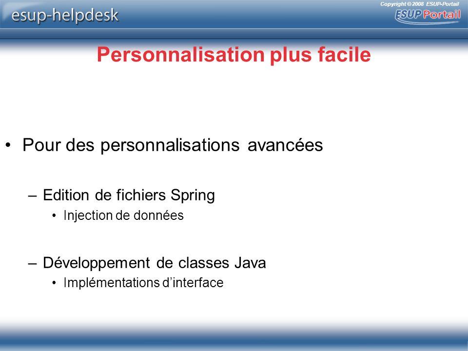 Copyright © 2008 ESUP-Portail Personnalisation plus facile Pour des personnalisations avancées –Edition de fichiers Spring Injection de données –Développement de classes Java Implémentations dinterface