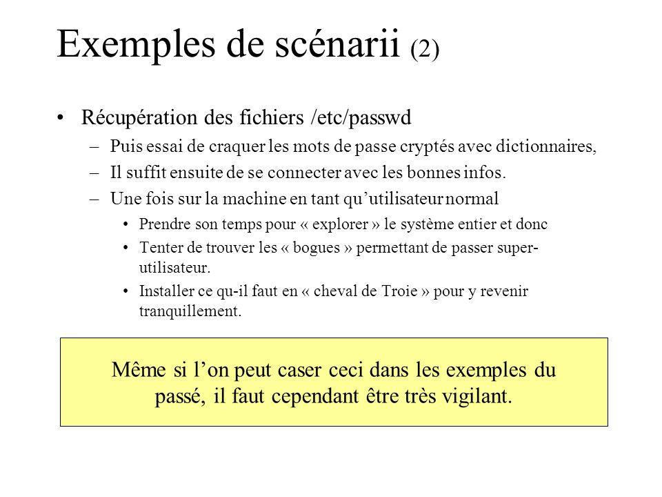 Exemples de scénarii (3) Recherche machines avec « bogues » –toute machine sur Internet peut le tenter Scan des machines ayant des ports ouverts, Repérage du type de système, version, etc, Puis détection des services en exploitation De leur niveau de patch des « bogues » possibles.