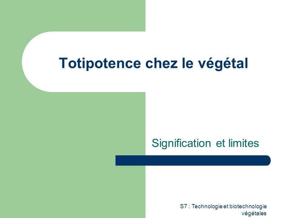 S7 : Technologie et biotechnologie végétales Totipotence chez le végétal Signification et limites