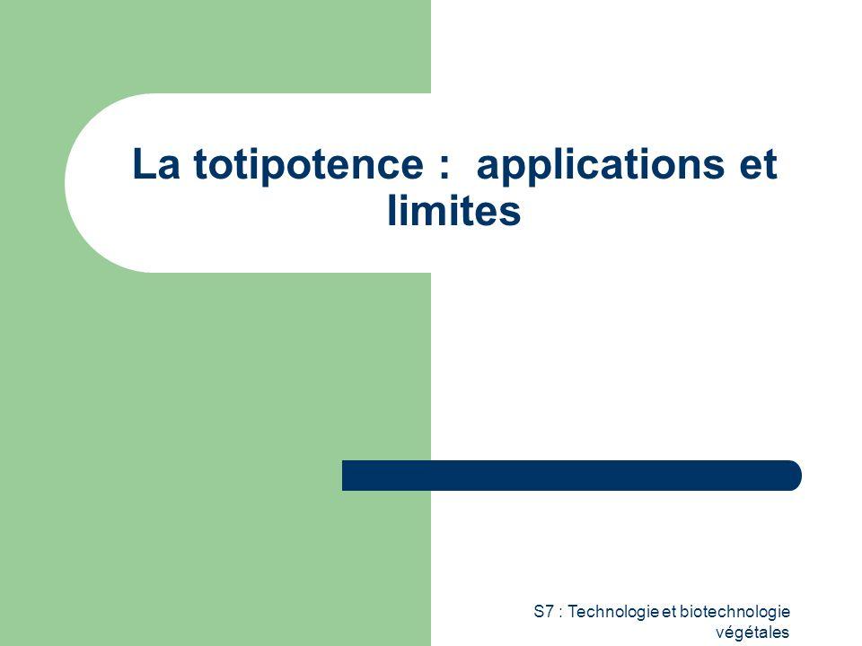 S7 : Technologie et biotechnologie végétales La totipotence : applications et limites