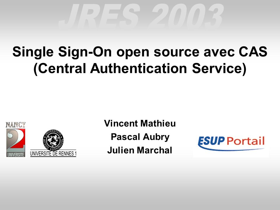 Single Sign-On open source avec CAS (Central Authentication Service) Vincent Mathieu Pascal Aubry Julien Marchal
