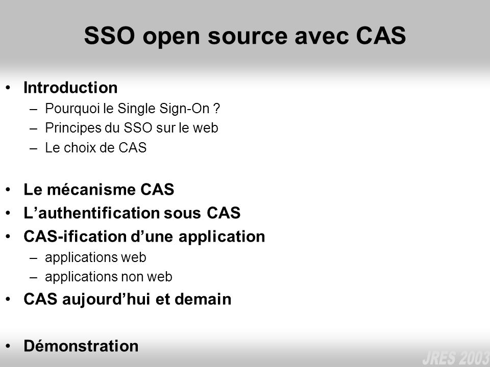 SSO open source avec CAS Introduction –Pourquoi le Single Sign-On ? –Principes du SSO sur le web –Le choix de CAS Le mécanisme CAS Lauthentification s