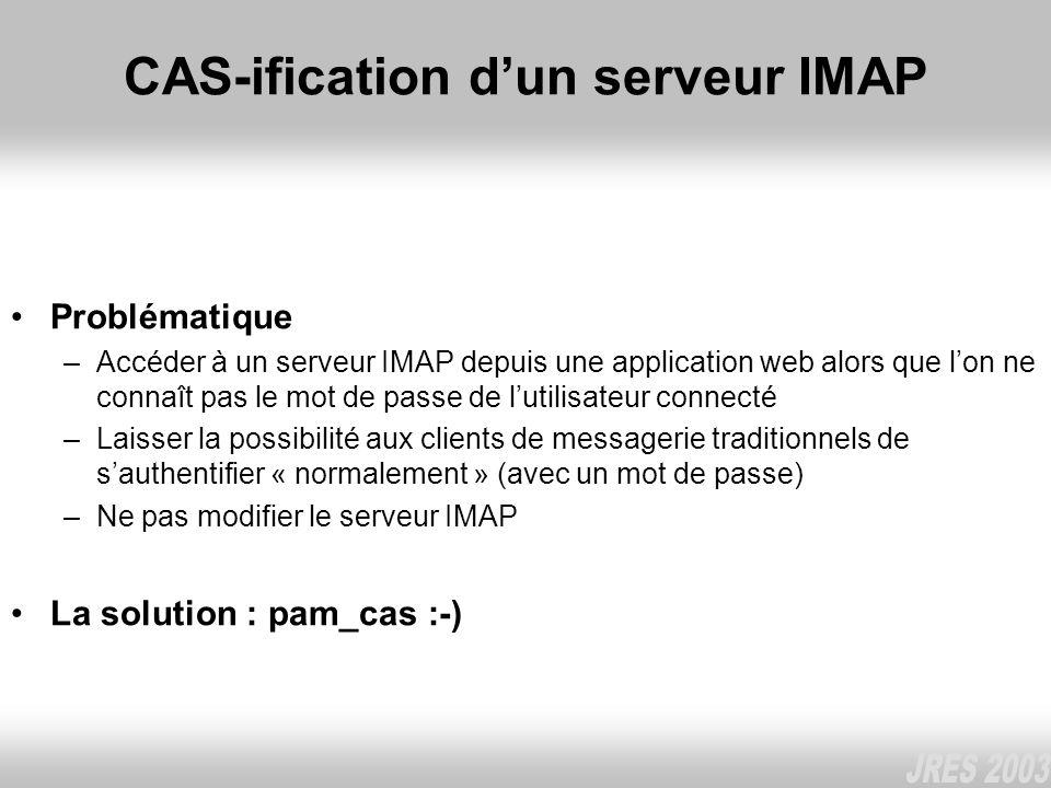 CAS-ification dun serveur IMAP Problématique –Accéder à un serveur IMAP depuis une application web alors que lon ne connaît pas le mot de passe de lut