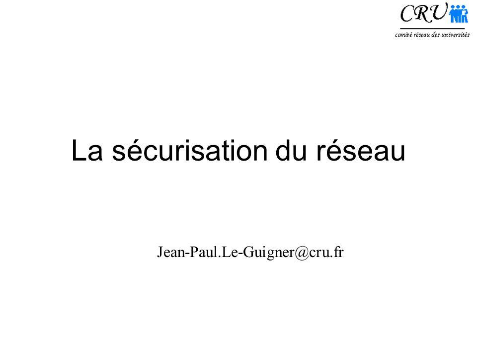 La sécurisation du réseau Jean-Paul.Le-Guigner@cru.fr