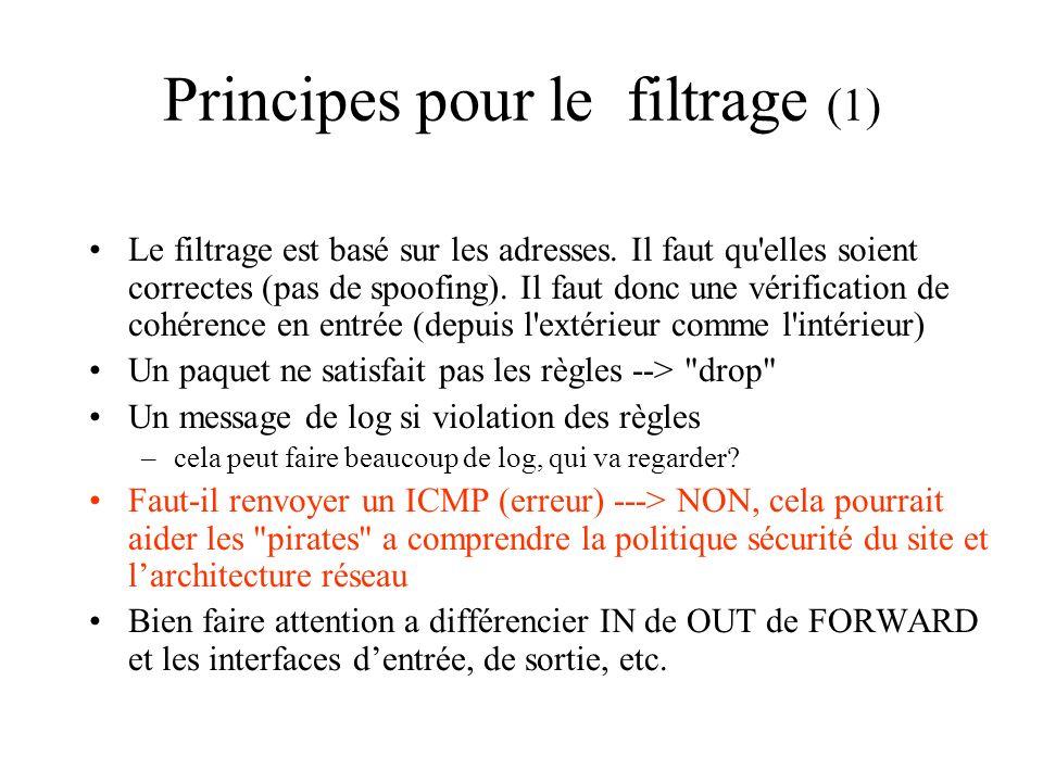 Principes pour le filtrage (1) Le filtrage est basé sur les adresses. Il faut qu'elles soient correctes (pas de spoofing). Il faut donc une vérificati