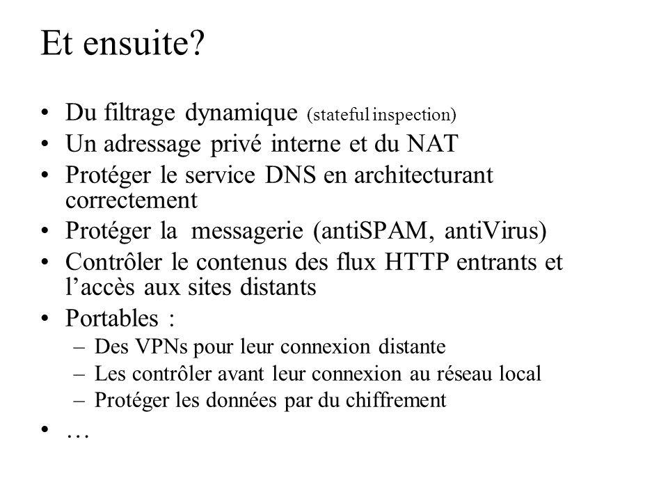 Et ensuite? Du filtrage dynamique (stateful inspection) Un adressage privé interne et du NAT Protéger le service DNS en architecturant correctement Pr