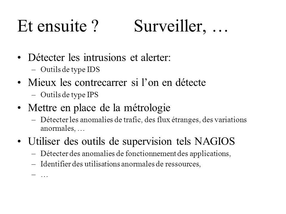 Et ensuite ? Surveiller, … Détecter les intrusions et alerter: –Outils de type IDS Mieux les contrecarrer si lon en détecte –Outils de type IPS Mettre