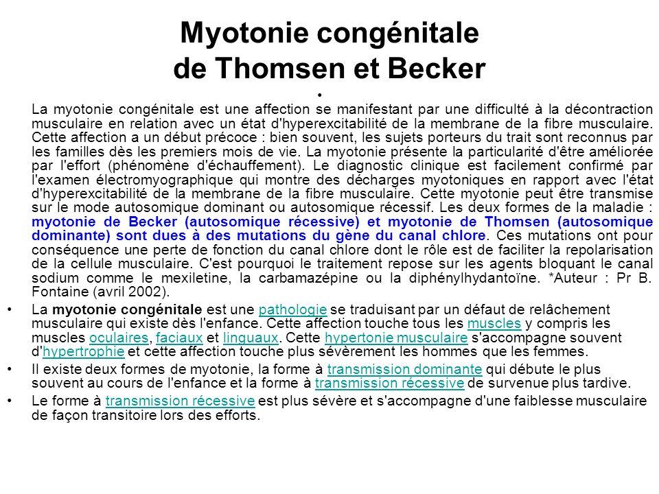 Myotonie congénitale de Thomsen et Becker La myotonie congénitale est une affection se manifestant par une difficulté à la décontraction musculaire en