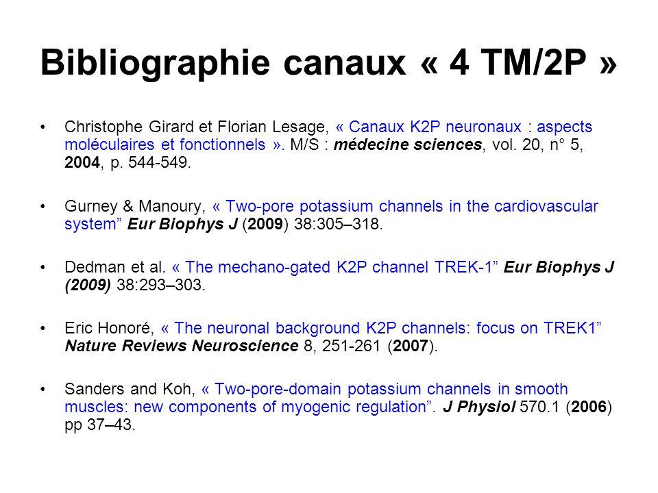 Bibliographie canaux « 4 TM/2P » Christophe Girard et Florian Lesage, « Canaux K2P neuronaux : aspects moléculaires et fonctionnels ». M/S : médecine