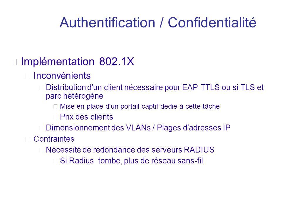 Implémentation 802.1X Inconvénients Distribution d'un client nécessaire pour EAP-TTLS ou si TLS et parc hétérogène Mise en place d'un portail captif d