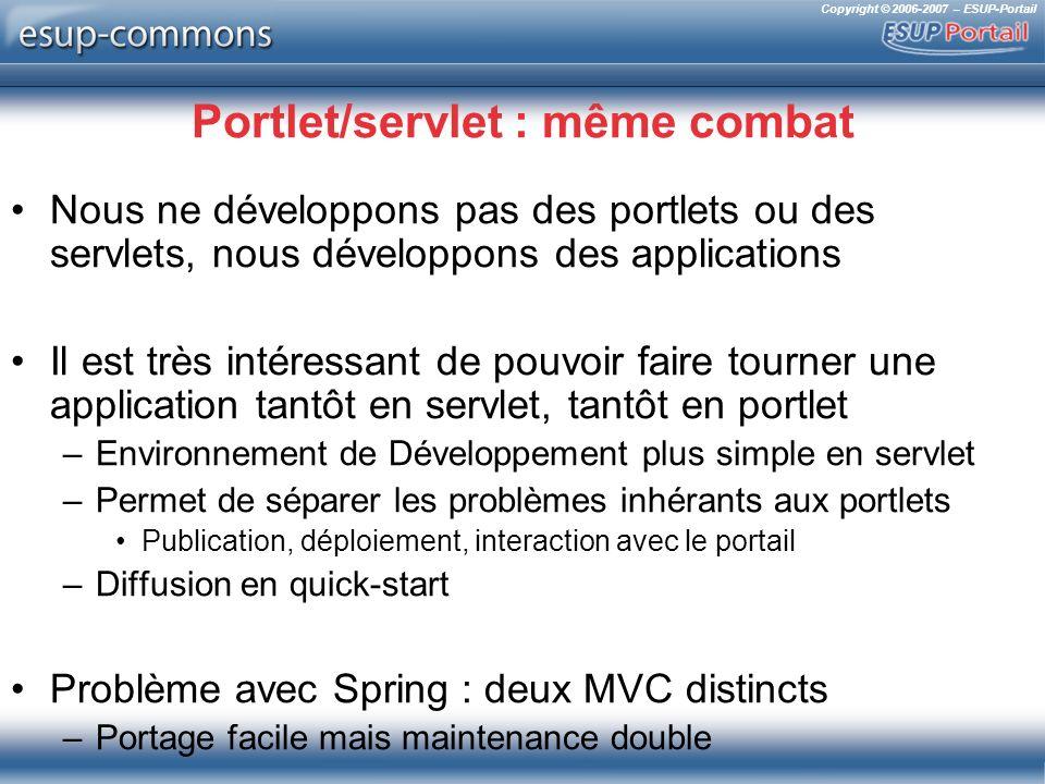 Copyright © 2006-2007 – ESUP-Portail Portlet/servlet : même combat Nous ne développons pas des portlets ou des servlets, nous développons des applicat