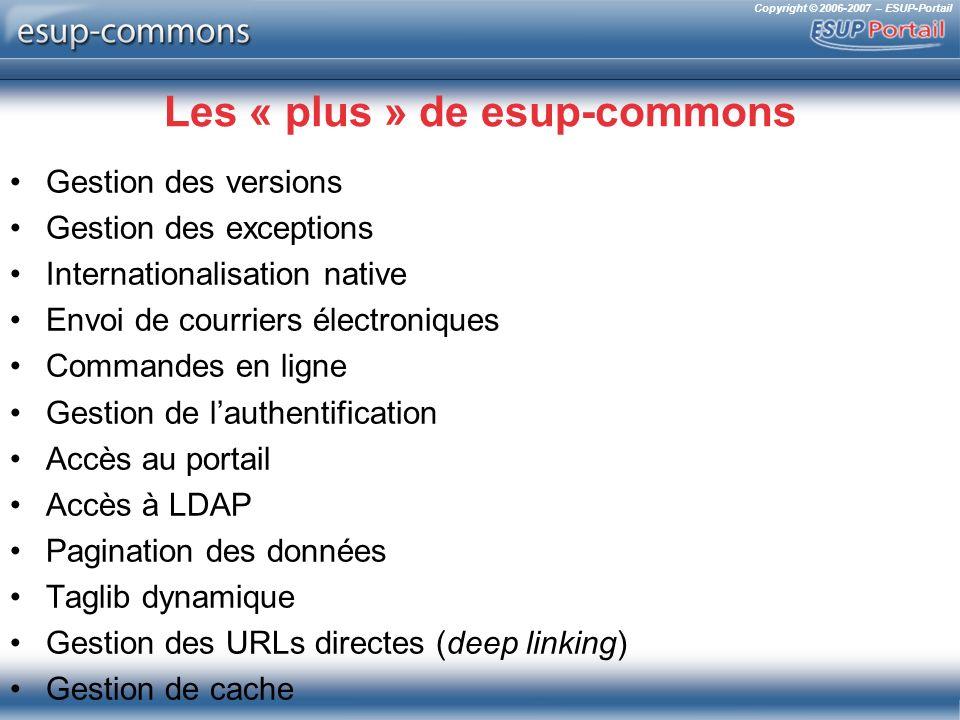 Copyright © 2006-2007 – ESUP-Portail Les « plus » de esup-commons Gestion des versions Gestion des exceptions Internationalisation native Envoi de cou