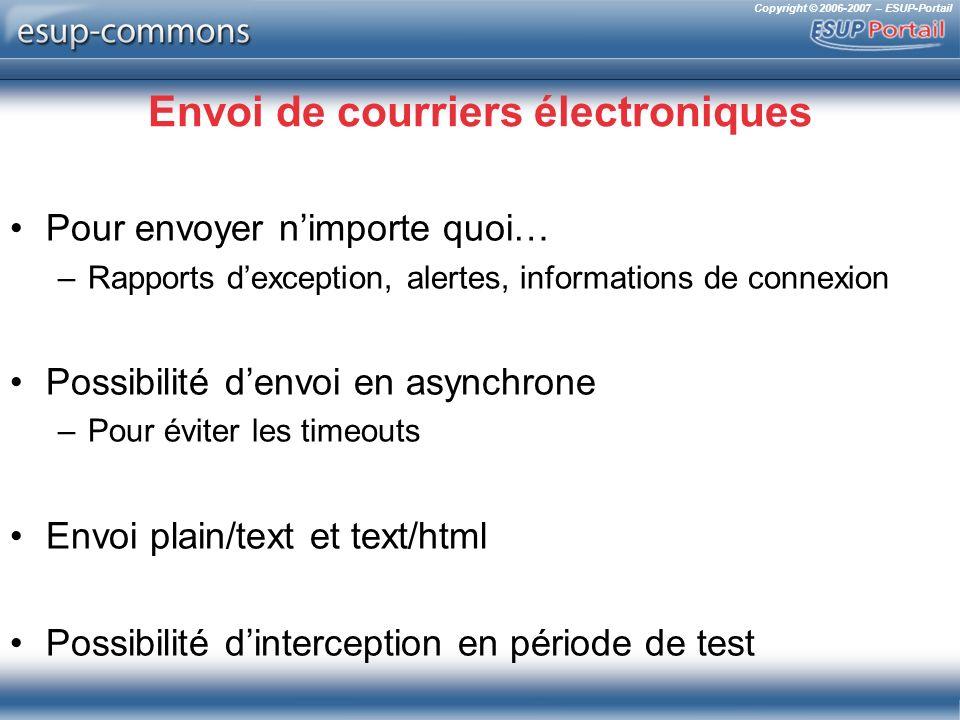 Copyright © 2006-2007 – ESUP-Portail Envoi de courriers électroniques Pour envoyer nimporte quoi… –Rapports dexception, alertes, informations de conne