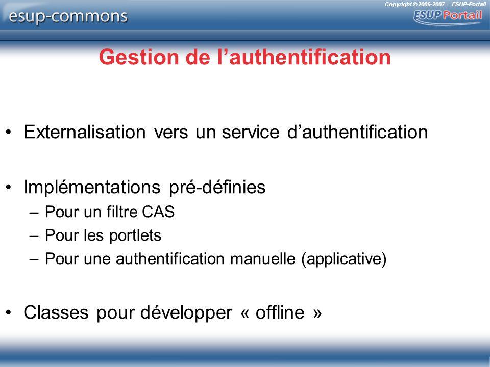 Copyright © 2006-2007 – ESUP-Portail Gestion de lauthentification Externalisation vers un service dauthentification Implémentations pré-définies –Pour