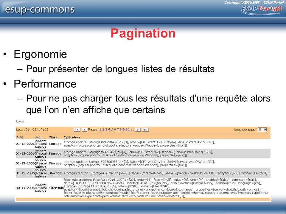 Copyright © 2006-2007 – ESUP-Portail Pagination Ergonomie –Pour présenter de longues listes de résultats Performance –Pour ne pas charger tous les résultats dune requête alors que lon nen affiche que certains