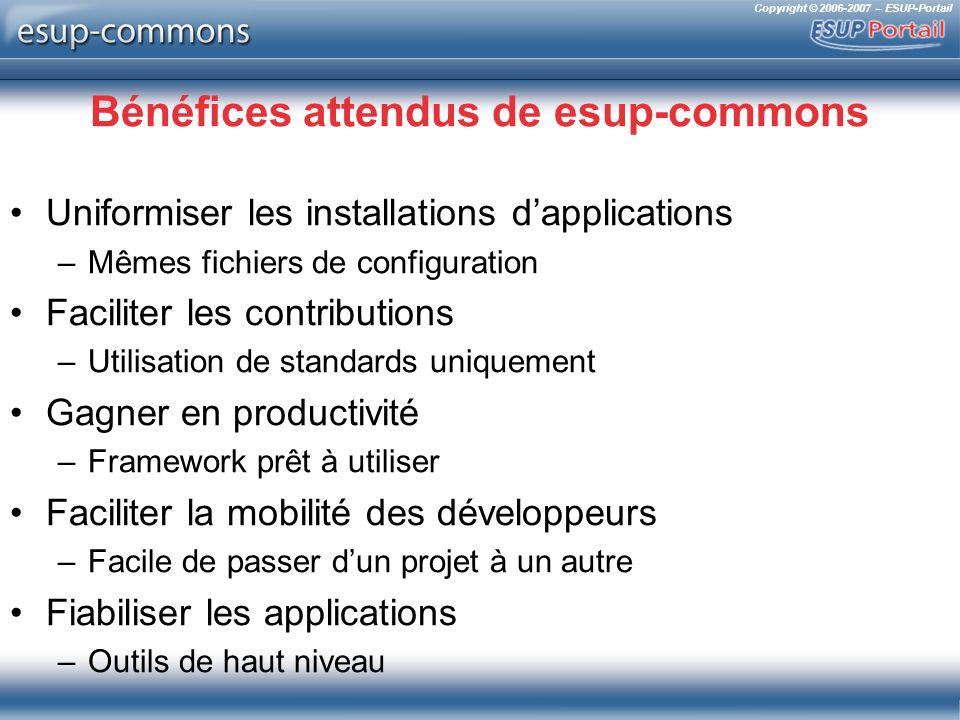 Copyright © 2006-2007 – ESUP-Portail Bénéfices attendus de esup-commons Uniformiser les installations dapplications –Mêmes fichiers de configuration F