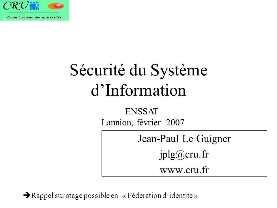Sécurité du Système dInformation Jean-Paul Le Guigner jplg@cru.fr www.cru.fr ENSSAT Lannion, février 2007 Rappel sur stage possible en « Fédération di