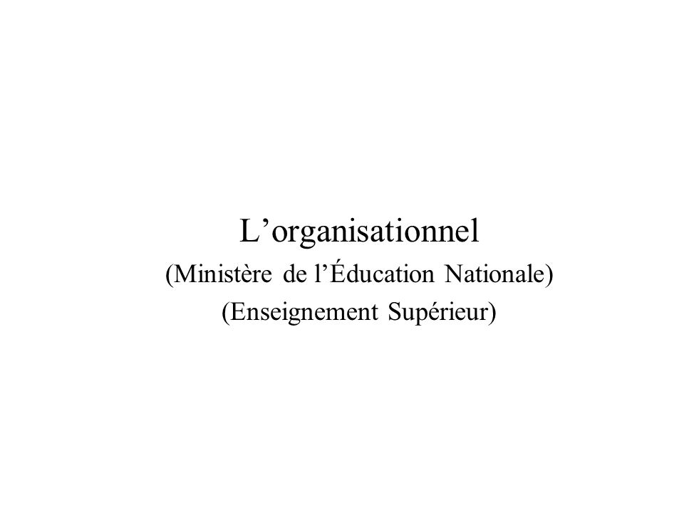 Lorganisationnel (Ministère de lÉducation Nationale) (Enseignement Supérieur)