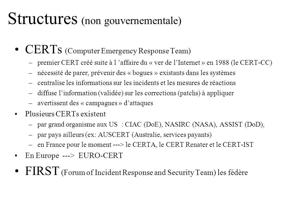 Structures (non gouvernementale) CERTs (Computer Emergency Response Team) –premier CERT créé suite à l affaire du « ver de lInternet » en 1988 (le CER
