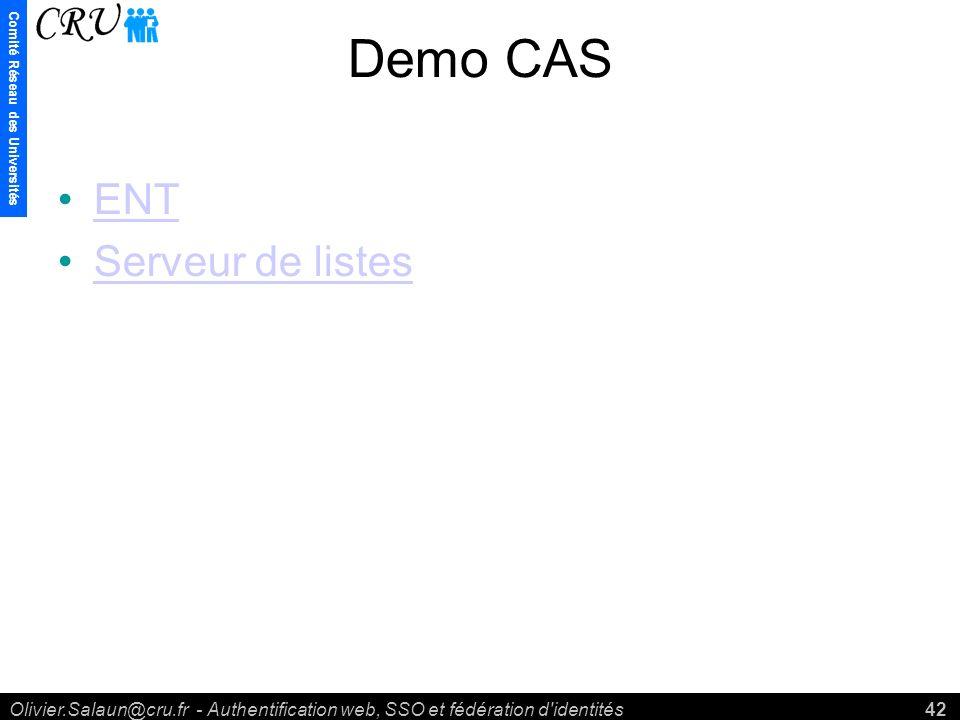 Comité Réseau des Universités Olivier.Salaun@cru.fr - Authentification web, SSO et fédération d identités42 Demo CAS ENT Serveur de listes