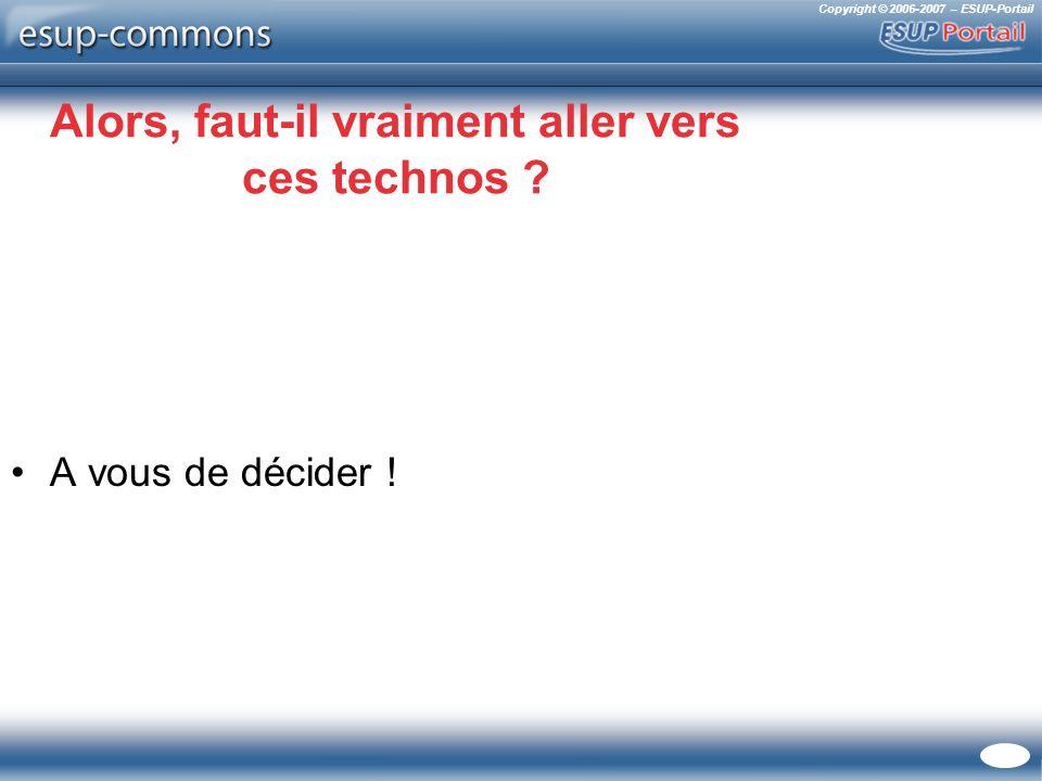 Copyright © 2006-2007 – ESUP-Portail Alors, faut-il vraiment aller vers ces technos ? A vous de décider !