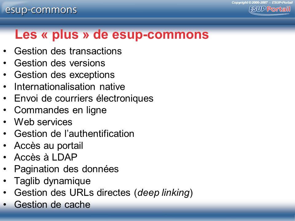Copyright © 2006-2007 – ESUP-Portail Les « plus » de esup-commons Gestion des transactions Gestion des versions Gestion des exceptions Internationalis