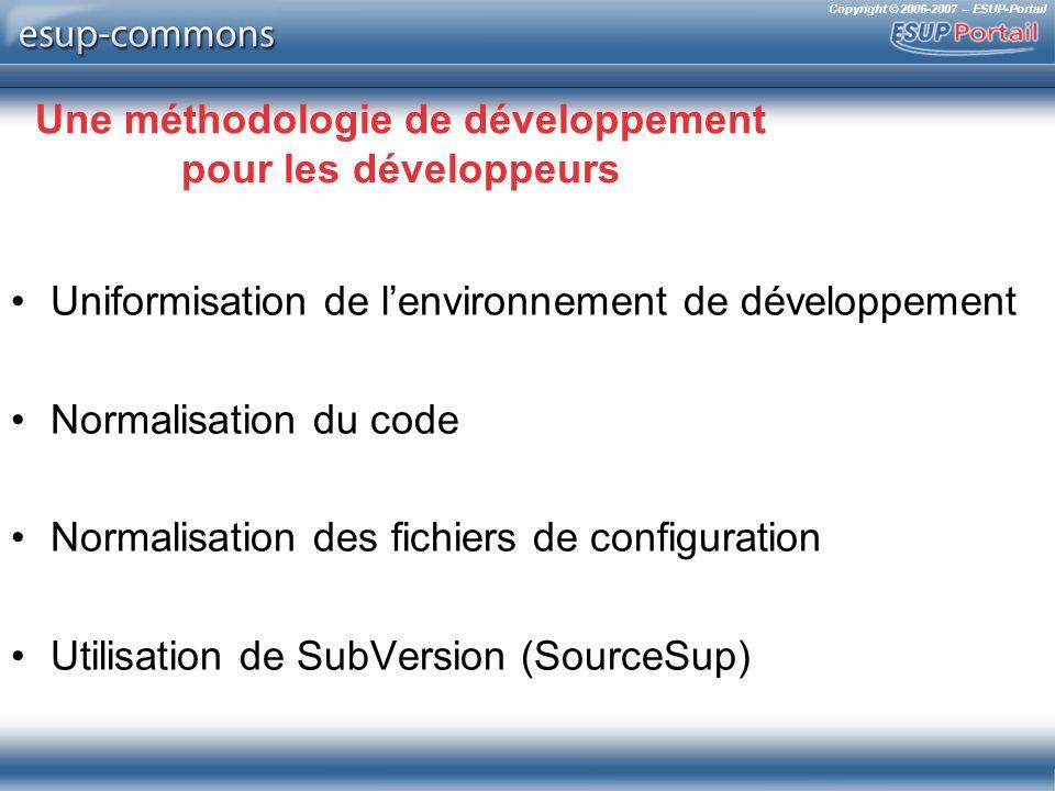 Copyright © 2006-2007 – ESUP-Portail Une méthodologie de développement pour les développeurs Uniformisation de lenvironnement de développement Normali