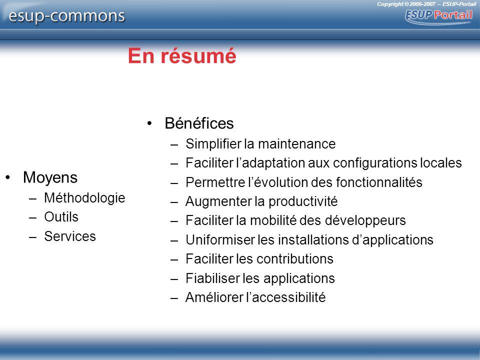 Copyright © 2006-2007 – ESUP-Portail En résumé Moyens –Méthodologie –Outils –Services Bénéfices –Simplifier la maintenance –Faciliter ladaptation aux