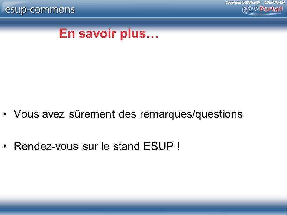 Copyright © 2006-2007 – ESUP-Portail En savoir plus… Vous avez sûrement des remarques/questions Rendez-vous sur le stand ESUP !