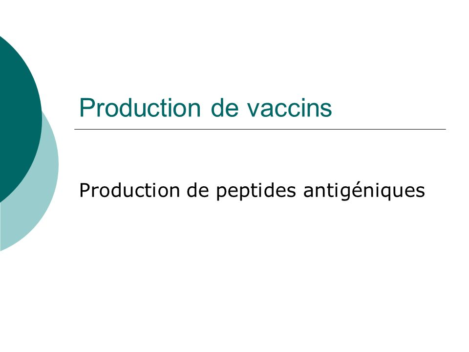 Production de vaccins Production de peptides antigéniques